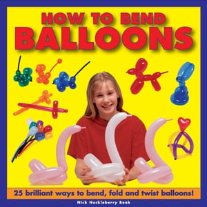 How to Bend Balloons 25 Brilliant Ways to Bend,  Fold and Twist Balloons