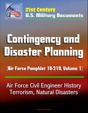 21st Century U.S. Military Documents: Contingency and Disaster Planning (Air Force Pamphlet 10-219,  Volume 1) - Air Force Civil Engineer History,  Terr