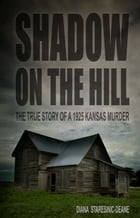 Shadow On the Hill: The True Story of a 1925 Kansas Murder Cover Image