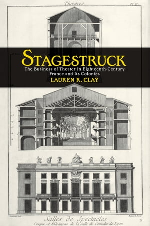 Stagestruck The Business of Theater in Eighteenth-Century France and Its Colonies