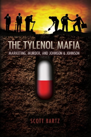 The Tylenol Mafia: Marketing,  Murder,  and Johnson & Johnson