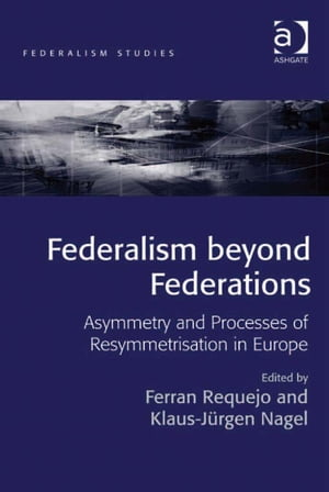 Federalism beyond Federations Asymmetry and Processes of Resymmetrisation in Europe
