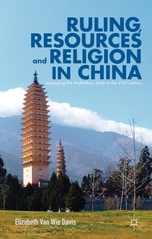 Ruling, Resources and Religion in China Managing the Multiethnic State in the 21st Century