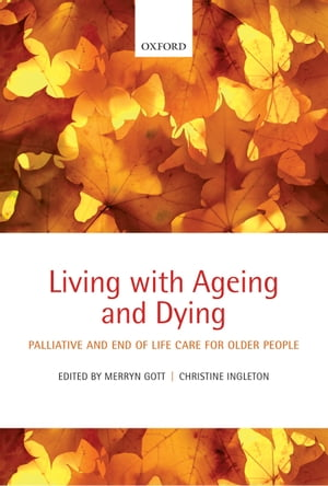 Living with Ageing and Dying Palliative and End of Life Care for Older People