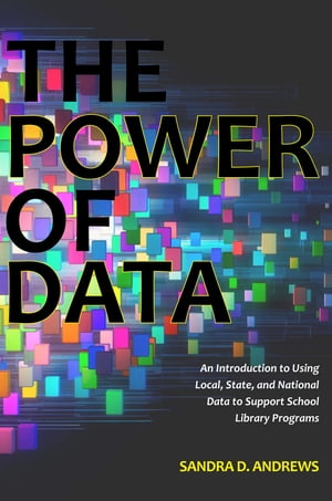 The Power of Data: An Introduction to Using Local,  State,  and National Data to Support School Library Programs