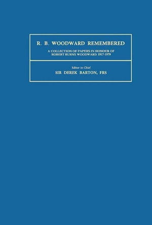 R.B. Woodward Remembered A Collection of Papers in Honour of Robert Burns Woodward 1917-1979