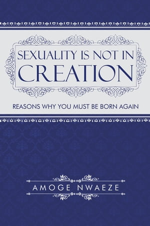 Sexuality Is Not in Creation Reasons Why You Must Be Born Again