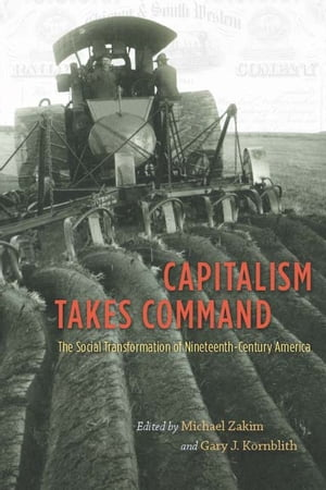 Capitalism Takes Command The Social Transformation of Nineteenth-Century America