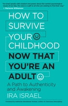 How to Survive Your Childhood Now That You're an Adult Cover Image