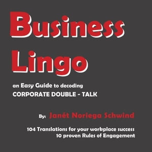 Business Lingo: An Easy Guide to Decoding Corporate Double-Talk