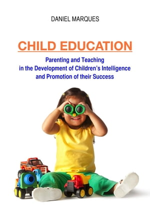 Child Education: Parenting and Teaching in the Development of Children?s Intelligence and Promotion of their Success