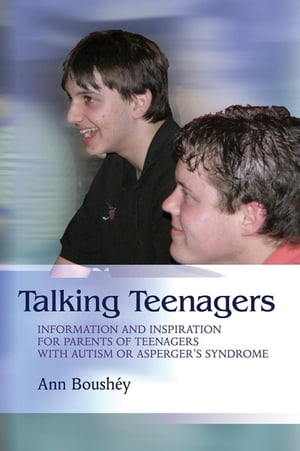 Talking Teenagers Information and Inspiration for Parents of Teenagers with Autism or Asperger's Syndrome