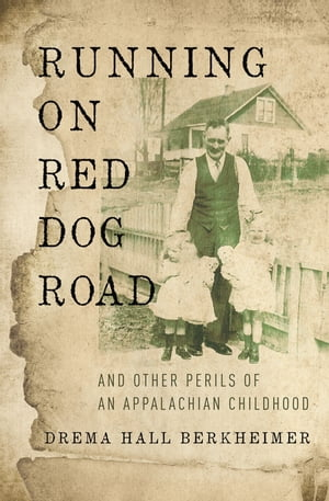 Running on Red Dog Road And Other Perils of an Appalachian Childhood