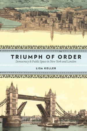 Triumph of Order Democracy and Public Space in New York and London