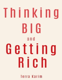 Thinking Big and Getting Rich: Power of Your Mind Growing Rich, Rich People Think Differently Than Other People