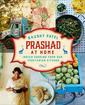 Prashad At Home Everyday Indian Cooking from our Vegetarian Kitchen