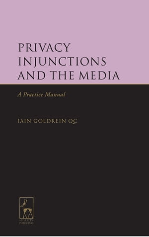 Privacy Injunctions and the Media A Practice Manual