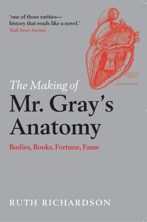 The Making of Mr Gray's Anatomy:Bodies,  books,  fortune,  fame Bodies,  books,  fortune,  fame