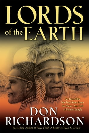 Lords of the Earth An Incredible but True Story from the Stone-Age Hell of Papua's Jungle