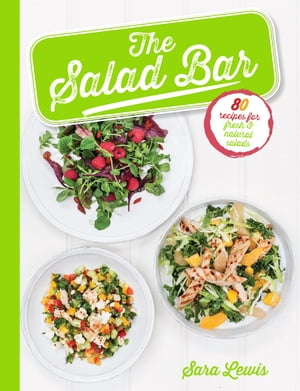 The Salad Bar 80 recipes for fresh & natural salads