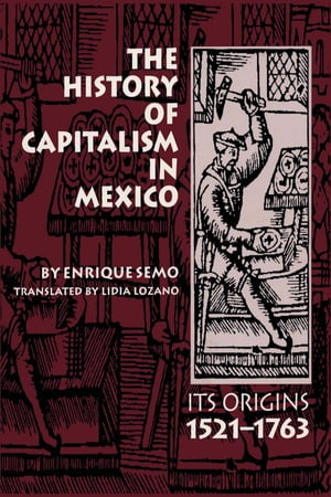 The History of Capitalism in Mexico Its Origins,  1521?1763