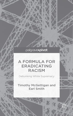 A Formula for Eradicating Racism Debunking White Supremacy