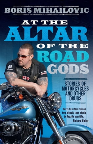 At the Altar of the Road Gods Stories of motorcycles and other drugs