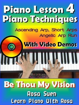 Piano Lesson #4 - Easy Piano Techniques - Simple & Short Arps,  Angelic Arp Run with Video Demos to Be Thou My Vision Learn Piano With Rosa