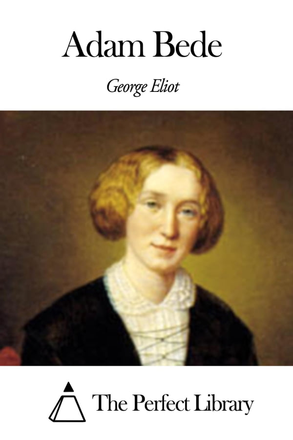 proper feminine beauty in george eliots adam Comparing george eliot's adam bede and christina rossetti's goblin market george eliot's adam bede offers a realistic and highly detailed look into the everyday life of ordinary people in rural treddleston.