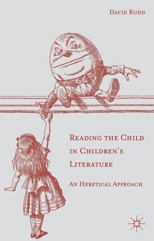 Reading the Child in Children's Literature An Heretical Approach