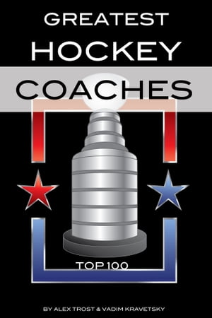 Greatest Hockey Coaches: Top 100