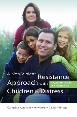A Non-Violent Resistance Approach with Children in Distress A Guide for Parents and Professionals