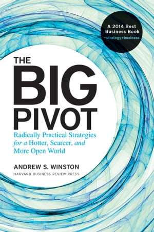 The Big Pivot Radically Practical Strategies for a Hotter,  Scarcer,  and More Open World