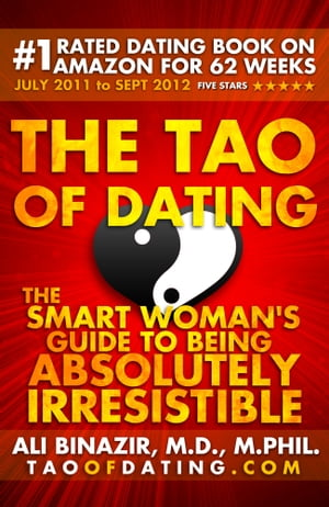 The Tao of Dating The Smart Woman's Guide to Being Absolutely Irresistible