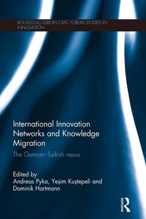 International Innovation Networks and Knowledge Migration The German?Turkish nexus