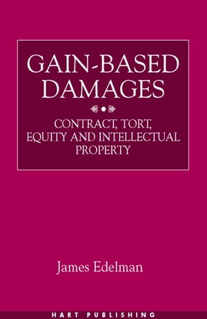 Gain-Based Damages Contract,  Tort,  Equity and Intellectual Property