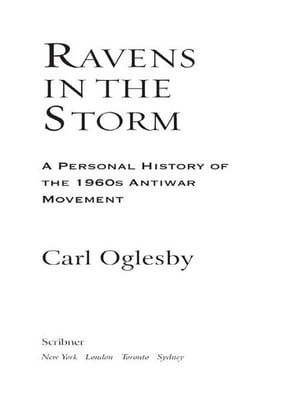 Ravens in the Storm A Personal History of the 1960s Anti-War Movement