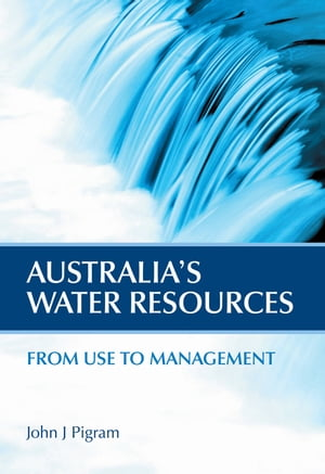 Australia's Water Resources From Use to Management