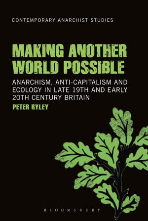 Making Another World Possible Anarchism,  Anti-capitalism and Ecology in Late 19th and Early 20th Century Britain