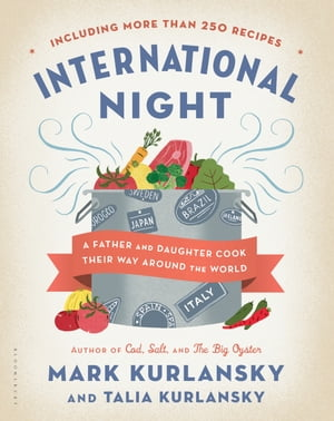 International Night A Father and Daughter Cook Their Way Around the World *Including More than 250 Recipes*