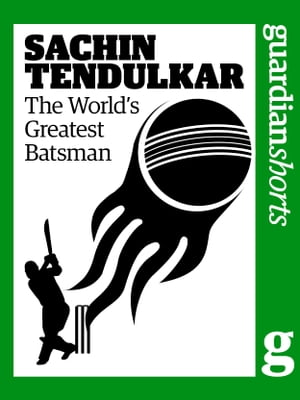 Sachin Tendulkar: The World's Greatest Batsman