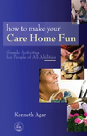 How to Make Your Care Home Fun Simple Activities for People of All Abilities