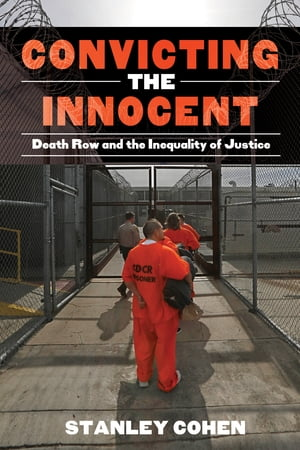 Convicting the Innocent Death Row and America's Broken System of Justice