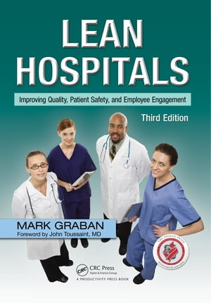 Lean Hospitals Improving Quality,  Patient Safety,  and Employee Engagement,  Third Edition
