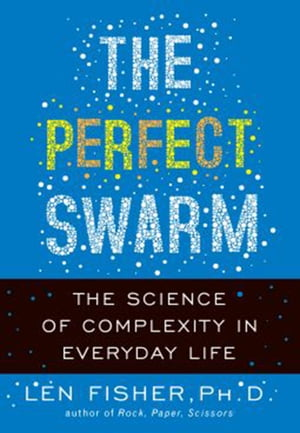 The Perfect Swarm The Science of Complexity in Everyday Life