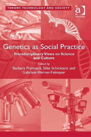 Genetics as Social Practice Transdisciplinary Views on Science and Culture