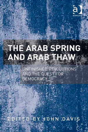 The Arab Spring and Arab Thaw Unfinished Revolutions and the Quest for Democracy