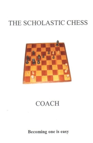 The Scholastic Chess Coach Becoming one is easy....