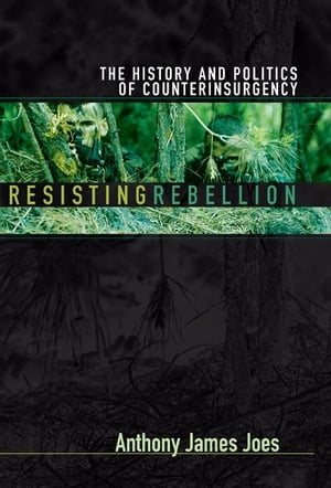 Resisting Rebellion The History and Politics of Counterinsurgency