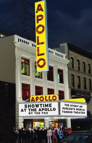 Showtime At The Apollo The Story of Harlem's World Famous Theater